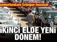 Cumhurbaşkanı Erdoğan İmzaladı! İkinci El Araçta Yeni Dönem